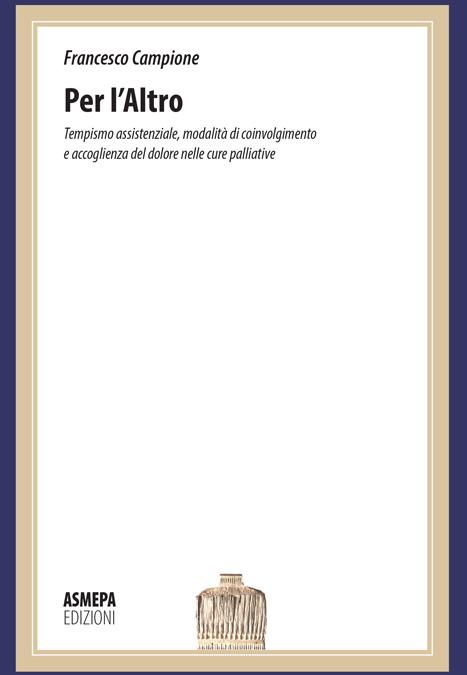 Libro: Per l'Altro. Tempismo assistenziale, modalità di coinvolgimento e accoglienza del dolore nelle cure palliative