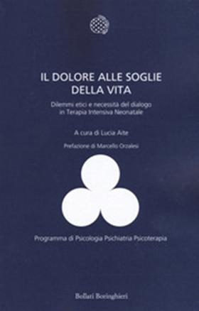 Libro: Il dolore alle soglie della vita – Dilemmi etici e necessità di dialogo in Terapia Intensiva Neonatale